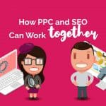 How PPC and SEO Can Work Together