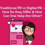 Traditional PR Vs Digital PR - How Can One Help the Other?